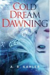 Cold Dream Dawning (Pale Queen Series) - A. R. Kahler