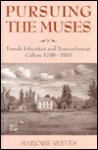 Pursuing The Muses: Female Education And Nonconformist Culture, 1700 1900 - Marjorie Reeves