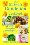 The Ultimate Dandelion Cookbook: 148 Recipes for Dandelion Leaves, Flowers, Buds, Stems, & Roots - Kristina Seleshanko