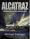 By Michael Esslinger Alcatraz: A Definitive History of the Penitentiary Years 8e - Michael Esslinger