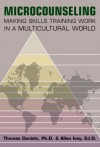Microcounseling: Making Skills Training Work in a Multicultural World - Thomas Daniels, Allen E. Ivey