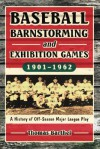 Baseball Barnstorming and Exhibition Games, 1901-1962: A History of Off-Season Major League Play - Thomas Barthel