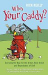 Who's Your Caddy?: My Misadventures Carrying the Bag - Rick Reilly