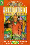 Heroic Stories from the Bible - Ruth Redding Brand, Charles Mills