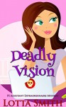 Deadly Vision (PI Assistant Extraordinaire Book 3) - Lotta Smith, Hot Tree Editing