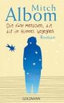 Die fünf Menschen, die dir im Himmel begegnen: Roman - Mitch Albom, Andrea Ott