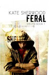 Feral: Book One in the Shelter Series (Volume 1) - Kate Sherwood