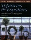 Taylor's Weekend Gardening Guide to Topiaries and Espaliers: Plus Other Designs for Shaping Plants - Linda Yang
