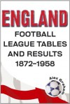 England - Football League Tables & Results 1872 to 1958 - Alex Graham