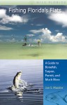 Fishing Florida's Flats: A Guide to Bonefish, Tarpon, Permit, and Much More - JAN S. MAIZLER