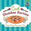 Cool Slumber Parties: Perfect Party Planning for Kids - Karen Latchana Kenney