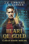 Heart of Gold: An Urban Fantasy Novel (Clans of Shadow Book 1) - J.A. Cipriano, J.B. Garner
