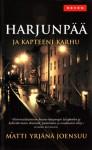 Harjunpää ja kapteeni Karhu - Matti Yrjänä Joensuu
