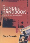 The Dundee Handbook: What to Do and Where to Do It - Fiona Danskin