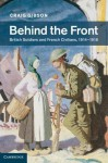 Behind the Front: British Soldiers and French Civilians, 1914 1918 - Craig Gibson