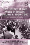 The History of Live Music in Britain, Volume I: 1950-1967 (Ashgate Popular and Folk Music Series) - Simon Frith, Matt Brennan, Martin Cloonan, Emma Webster