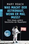 Was macht der Astronaut, wenn er mal muss? Eine etwas andere Geschichte der Raumfahrt - Mary Roach, Christoph Bausum, Karola Bausum