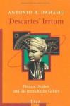 Descartes' Irrtum - Fühlen, Denken und das menschliche Gehirn - Antonio R. Damasio