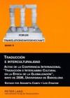 Traduccion E Interculturalidad: Actas de La Conferencia Internacional Traduccion E Intercambio Cultural En La Epoca de La Globalizacion, Mayo de 2006, Universidad de Barcelona - Assumpta Camps, Lew Zybatow
