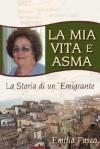 La MIA Vita E Asma: La Storia Di Unemigrante - Emilia Fusco