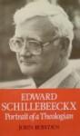 Edward Schillebeeckx: Portrait Of A Theologian - John Bowden