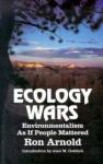 Ecology Wars: Enviromentalism as If People Matter - Ron Arnold, Alan M. Gottlieb