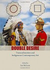 Double Desire: Transculturation and Indigenous Contemporary Art - Ian McLean, Ian McLean