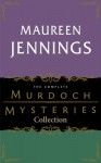 The Complete Murdoch Mysteries Collection: Except the Dying; Under the Dragon's Tail; Poor Tom is Cold; Let Loose the Dogs; Night's Child; Vices of My Blood; Journeyman to Grief - Maureen Jennings