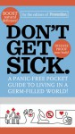Don't Get Sick.: A Panic-Free Pocket Guide to Living in a Germ-Filled World - Prevention Magazine