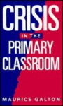 Crisis in the Primary Classroom - Maurice J. Galton