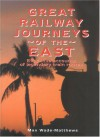 Great Railway Journeys to the East: Evocative Accounts of Legendary Train Routes - Max Wade-Matthews