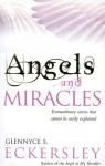 Angels and Miracles: Extraordinary Stories that Cannot Be Easily Explained - Glennyce S. Eckersley