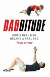 Dadditude: How a Real Man Became a Real Dad - Philip Lerman