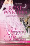 The Vampire's House of Pleasure: Part One - Rose Wynters