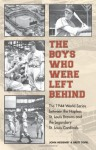 The Boys Who Were Left Behind: The 1944 World Series between the Hapless St. Louis Browns and the Legendary St. Louis Cardinals - John Heidenry