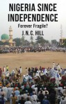 Nigeria Since Independence: Forever Fragile? - Jonathan Hill