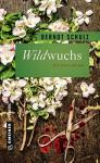 Wildwuchs: Ein blutiger Gartenkrimi (Thriller im GMEINER-Verlag) (Garten-Krimis im GMEINER-Verlag) - Berndt Schulz