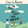 The Dust that Falls from Dreams - Louis de Bernières, Avita Jay, David Sibley