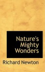 Nature's Mighty Wonders - Richard Newton