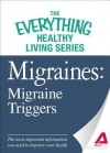 Migraines: Migraine Triggers: The Most Important Information You Need to Improve Your Health - Adams Media