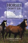 Horses Don't Lie: What Horses Teach Us About Our Natural Capacity for Awareness, Confidence, Courage, and Trust - Chris Irwin, Bob Weber
