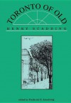 Toronto of Old - Henry Scadding, Frederick H. Armstrong