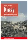 Kresy - biografia krainy, której nie Jak zniszczono wielokulturowe pogranicze - Kate Brown