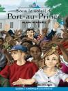 Sous le soleil de Port-au-Prince - Alain Beaulieu