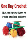 One Day Crochet: The Easiest Methods to Create Crochet Patterns: (crochet, crochet patterns, crochet patterns for kids, crochet patterns for kids, crochet patterns for beginners) - Kay S. Troy, Amy Grivan