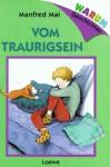 Warum- Geschichten: Vom Traurigsein. - Manfred Mai, Dagmar Geisler