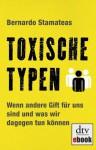Toxische Typen: Wenn andere Gift für uns sind und was wir dagegen tun können (German Edition) - Bernardo Stamateas, Luis Ruby