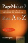 Pagemaker 7 from A to Z: A Quick Reference of More Than 300 PageMaker Tasks, Terms and Tricks - Marc Campbell
