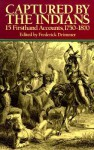 Captured by the Indians: 15 Firsthand Accounts, 1750-1870 - Frederick Drimmer
