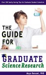 The Guide for Graduate Science Research: Over 200 Sanity-Saving Tips for Graduate Student Scientists - Maya Benami, Sarah Lizer Solomon, Mary Benami, Dominic Standing, Carolyn Jourdan